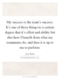 Team Success Quotes Custom My Success Is The Team's Success It's One Of Those Things To A
