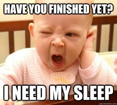 have you finished yet? i need my sleep - Yawning Baby - quickmeme via Relatably.com