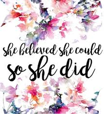 She Believed She Could So She Did Floral By Nicole Bagniefski
