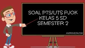 Soal uts (pts) pjok kelas 5 semester 2. Soal Pts Uts Pjok Kelas 5 Sd Mi Semester 2 Tahun 2021 Andronezia