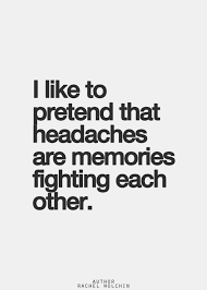 Unbroken Quotes I like to pretend that headaches are memories fighting each other 36