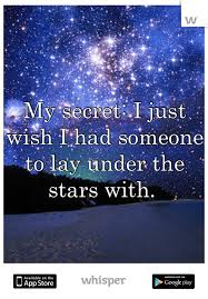 My Secret I Just Wish I Had Someone To Lay Under The Stars With Best Love Under The Stars Quotes
