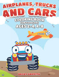 Airplanes, Trucks and Cars Coloring Book for Toddlers ages 2-4, 4-8:  Airplanes, Trucks, & Cars for toddlers and kids ages 2-4: Griffith, Becky:  9798685059840: Amazon.com: Books