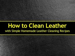 how to clean leather homemade leather cleaning recipes 2019 update