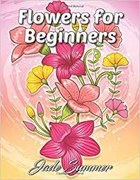 Flowers For Beginners An Adult Coloring Book With Fun Easy And
