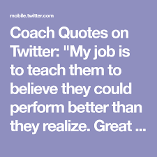 Great Coach Quotes Custom Coach Quotes On Twitter My Job Is To Teach Them To Believe They
