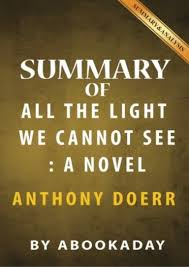 All The Light We Cannot See Summary Study Guide Summary Of All The Light We Cannot See A Novel By Anthony