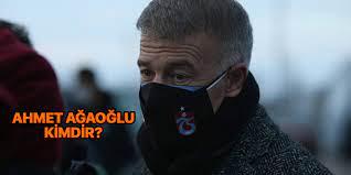 Ahmet Ağaoğlu kimdir? Kulüpler Birliği yeni başkanı Ahmet Ağaoğlu nereli ve  kaç yaşında?