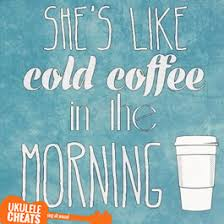 I would love to g6 have another drink of coffee, now gaug g gaug g6 etc. Ed Sheeran Cold Coffee Ukulele Chords Ukulele Cheats