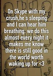 On Skype With My Crush Hes Sleeping And I Can Hear Him Breathing