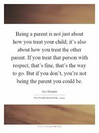 Being A Parent Quotes Impressive Being A Parent Is Not Just About How You Treat Your Child It's Also