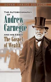 the autobiography of andrew carnegie and his essay the gospel of the autobiography of andrew carnegie and his essay the gospel of wealth
