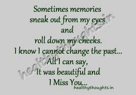 Beautiful Past Quotes Best Of Sometimesmemoriessneakoutfrommyeyesandrolldownmycheeksi