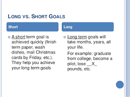how to write a good short term and long term goals essay relatives and other health care contributors i will be modeling active listening caring as well as respect having examples of long term career goals
