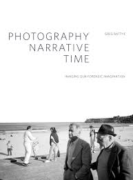 narrative photography photography narrative time imaging our forensic imagination battye