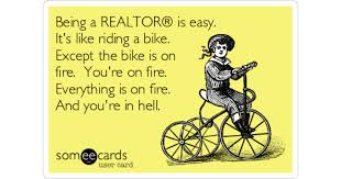 Being A REALTOR Is Easy. It's Like Riding A Bike. Except The Bike Is On  Fire. You're On Fire. Everything Is On Fire. And You're In Hell. |  Workplace Ecard