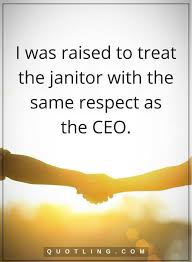 best integrity images personalities babys  respect quotes i was raised to treat the janitor the same respect as the ceo