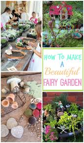how to make a beautiful fairy garden with your kids the cutest ideas for an