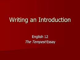 writing an introduction english the tempest essay ppt 1 writing an introduction english 12 the tempest essay