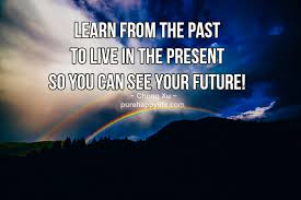 Learn From The Past Quotes Enchanting Life Quotes Learn From The Past To Live In The Present So You Can