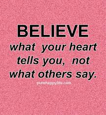 Believe Quotes Cool Life Quotes Believe What Your Heart Tells You Not What Others Say