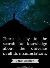 There Is Joy In The Search For Knowledge About The Universe In All