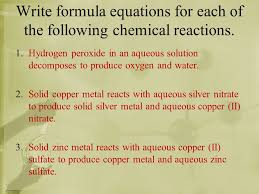 12 write formula equations for each of the following chemical reactions 1 hydrogen peroxide in an aqueous solution decomposes to produce oxygen and water