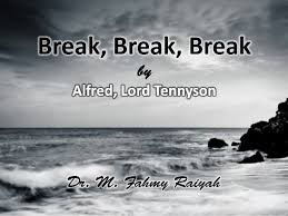 tennyson s break break break  tennyson s break break break in the first stanza the poet says that the torment of his heart is tremendous