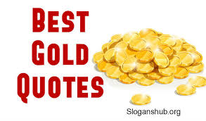 Gold Quotes Adorable List Of 48 Gold Quotes Slogans Hub
