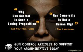 articles on gun control for your argumentative essay articles to support your argumentative essay essay writing essay help