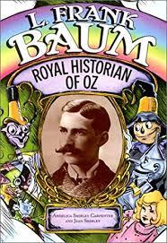 L. Frank Baum: Royal Historian of Oz by Angelica Shirley Carpenter