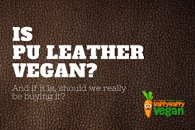 is pu leather vegan and 100 synthetic or not