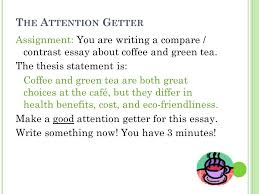 c ompare and c ontrast e ssay coffee versus green tea part ppt  t he a ttention g etter assignment you are writing a compare contrast essay
