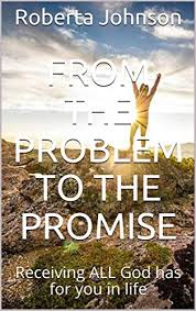 From the Problem to the Promise: Receiving ALL God has for you in life -  Kindle edition by Johnson, Roberta, Cazel, Retha . Religion & Spirituality  Kindle eBooks @ Amazon.com.
