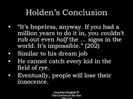 geschke english iv the catcher in the rye the catcher in the rye geschke english iv the catcher in the rye 194 214 holden s conclusion it s hopeless