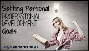 what are your professional goals setting personal professional development goals math coachs corner