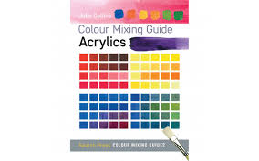 Acrylic Color Mixing Chart Colour Mixing Guide Acrylics With Julie Collins Delivered Directly From Publisher Uk Mainland Delivery Only