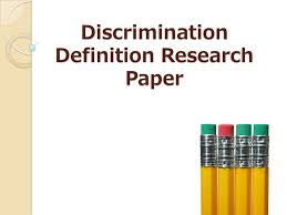 discrimination definition research paper a definition essay  1 discrimination definition research paper