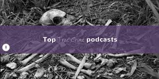 True Crime Podcast Charts 35 Best True Crime Podcasts Available Right Now