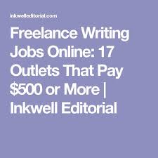 best online writing jobs ideas lance online lance writing jobs online 17 outlets that pay 500 or more