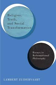 lambert zuidervaart religion truth and social transformation  lambert zuidervaart religion truth and social transformation essays in reformational philosophy