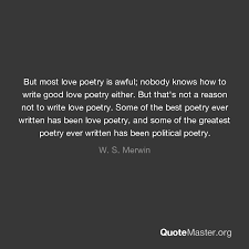 But Most Love Poetry Is Awful Nobody Knows How To Write