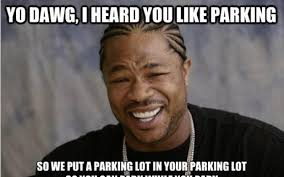 Meme Extension of the Day: Xzibit on Parking Lots - CityLab via Relatably.com