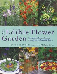 Garden To Kitchen The Edible Flower Garden From Garden To Kitchen Choosing