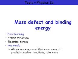 and binding energy prior learning atomic structure electrical forces key words atomic nucleus mass difference mass of s nuclear reactions