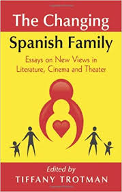 com the changing spanish family essays on new views in  the changing spanish family essays on new views in literature cinema and theater