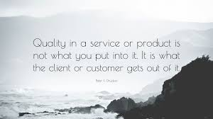 Peter F Drucker Quote Quality In A Service Or Product Is Not What