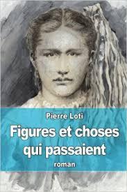 Resultado de imagen de Figures Et Choses Qui Passaient Pierre Loti