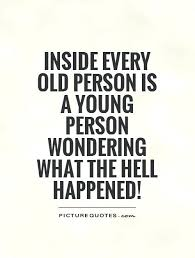 Quotes About Aging Enchanting Funny Quotes About Aging Combined With Inside Every Old Person Is A