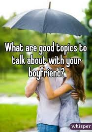 Love Topics To Talk About With Your Boyfriend